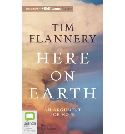 [(Here on Earth: An Argument for Hope)] [Author: Tim Flannery] published on (April, 2012) (Tim Flannery Cd)
