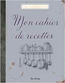 Mon cahier de recettes de bor e 9782812907524 books - Creer un cahier de recettes de cuisine ...