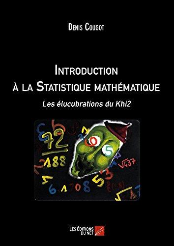 Introduction a la Statistique Mathematique - les Elucubrations du Khi2