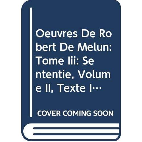 Oeuvres De Robert De Melun: Tome Iii: Sententie, Volume II, Texte Inédit
