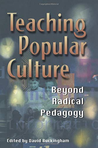 Teaching Popular Culture: Beyond Radical Pedagogy (Media, Education and Culture)