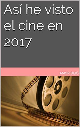 Así he visto el cine en 2017 por Amor DiBó