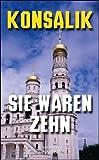 Sie waren Zehn - Heinz G Konsalik