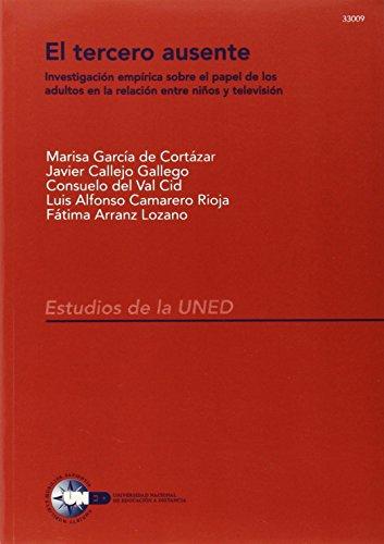 El Tercero Ausente. Investigación Empírica Sobre el Papel de los Adultos En La Relación Entre Niños y Televisión (ESTUDIOS DE LA UNED)