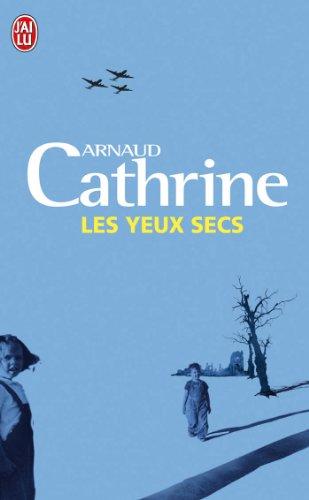 Les yeux secs par Arnaud Cathrine