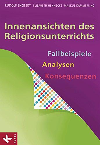 Innenansichten des Religionsunterrichts: Fallbeispiele - Analysen - Konsequenzen