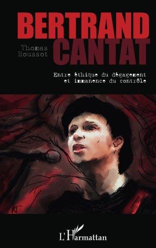 Bertrand Cantat Entre Ethique du Degagement et Imm...