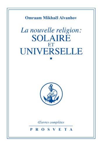 La nouvelle religion : SOLAIRE ET UNIVERSELLE: Volume 1 (French Edition)