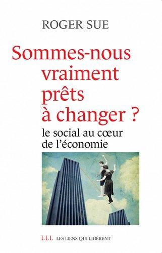 Sommes-nous vraiment prêts à changer ? : Le social au coeur de l'économie par Roger Sue