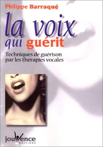 La voix qui gurit : Techniques de gurison par les thrapies vocales