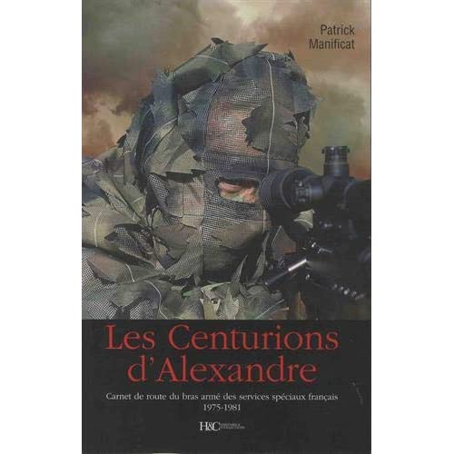 Les centurions d'Alexandre : Carnet de route du bras armé des services spéciaux français 1975-1981