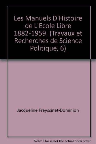 Les Manuels D'Histoire de L'Ecole Libre 1882-1959. (Travaux et Recherches de Science Politique, 6)