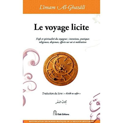 Voyage licite (Le) : Fiqh et spiritualité du voyageur ; intentions, pratiques religieuses, dispenses, efforts sur soi et méditation