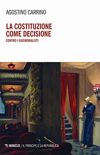 La costituzione come decisione. Contro i giusmoralisti
