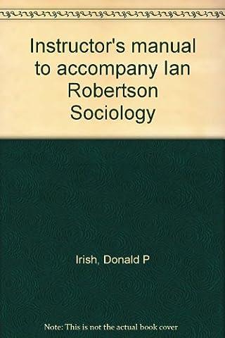 Instructor's manual to accompany Ian Robertson Sociology
