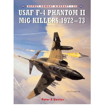 [(USAF F-4 Phantom II MiG Killers, 1972-73)] [ By (author) Peter E. Davies, Illustrated by Jim Laurier ] [May, 2005]
