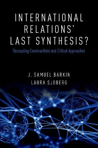 International Relations' Last Synthesis?: Decoupling Constructivist and Critical Approaches