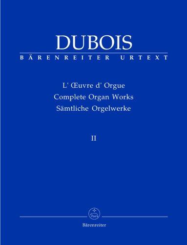 BARENREITER KLASSISCHEN DUBOIS THEODORE - SAMTLICHE ORGELWERKE, BAND II - ORGUE Klassische Noten Orgel