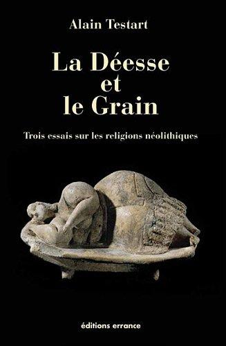 La déesse et le grain : Trois essais sur les religions néolithiques