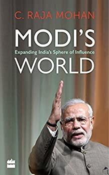 Modi's World: Expanding India's Sphere of Influence by [Mohan, C. Raja]