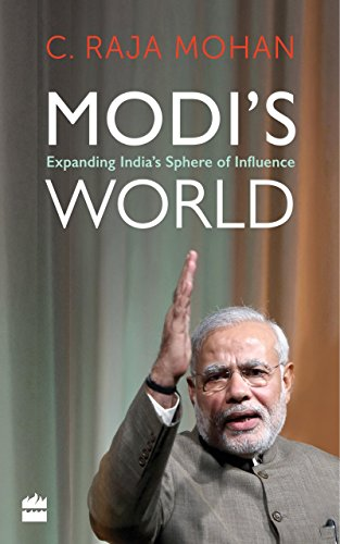 Modi's World: Expanding India's Sphere of Influence