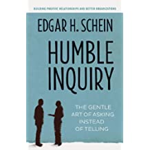 Humble Inquiry: The Gentle Art of Asking Instead of Telling (English Edition)