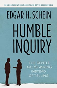 Humble Inquiry: The Gentle Art of Asking Instead of Telling par [Schein, Edgar H.]