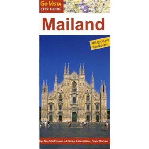 Mailand City Guide: Mit großem Stadtplan. Top 10 - Stadttouren - Erleben & Genießen - Sprachführer
