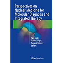 Perspectives on Nuclear Medicine for Molecular Diagnosis and Integrated Therapy (English Edition)