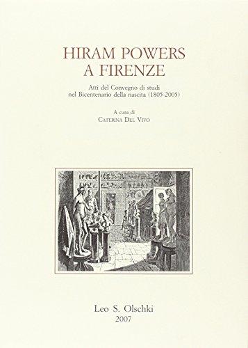 Hiram Powers a Firenze. Atti del Convegno di studi nel bicentenario della nascita (1805-2005) (Gabinetto scient. lett. Vieusseux)
