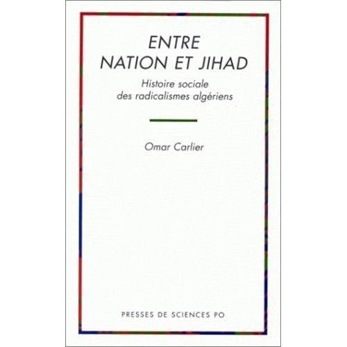 Entre Nation et Jihad : histoire sociale des radicalismes algériens