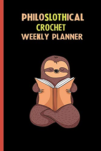Philoslothical Crochet Weekly Planner: Habit Tracker, Build Healthy Routines, Achieve Goals and Live Your Best Life