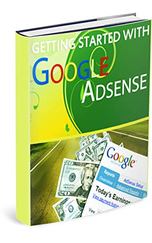 Getting Started With Googles Adsense: Work from home on your computer anytime or any place