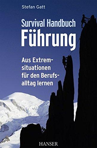 Survival-Handbuch Führung: Aus Extremsituationen für den Berufsalltag lernen
