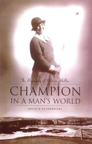 Champion in a Man's World: The Biography of Marion Hollis: The Biography of Marion Hollins por David E. Outerbridge