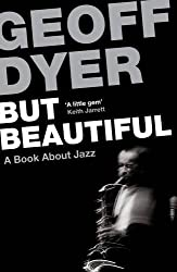But Beautiful: A Book About Jazz by Geoff Dyer (2012-05-10)