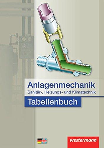 Anlagenmechanik für Sanitär-, Heizungs- und Klimatechnik Tabellenbuch: 2. Auflage 2014