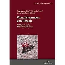Visualisierungen von Gewalt: Beiträge zu Film, Theater und Literatur (Signaturen der Gewalt / Signatures of Violence, Band 4)