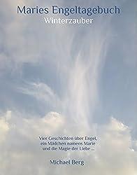 Maries Engeltagebuch: Vier Geschichten über Engel, ein Mädchen namens Marie und die Magie der Liebe...