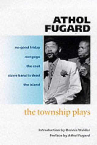 The Township Plays: No-Good Friday; Nongogo; The Coat; Sizwe Bansi is Dead; The Island