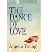[(The Dance of Love)] [ By (author) Angela Young ] [July, 2014]