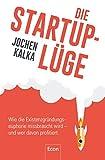 Die StartUp-Lüge: Wie die Existenzgründungseuphorie missbraucht wird – und wer