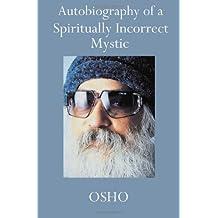 Osho: Autobiograpy of a Spiritually Incorrect Mystic