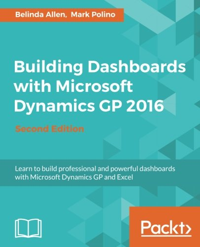 Building Dashboards with Microsoft Dynamics GP 2016 - Second Edition (English Edition) (Gp-tools)