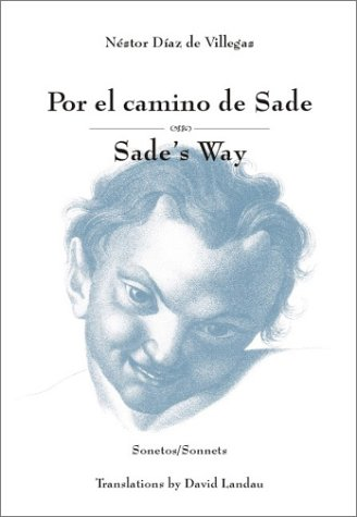 Sade's Way/Por El Camino De Sade: A Cycle of Sonnets