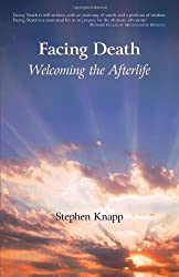 Facing Death: Welcoming the Afterlife by Stephen Knapp (2008-12-11)