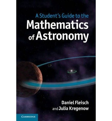 [(A Student's Guide to the Mathematics of Astronomy)] [ By (author) Daniel Fleisch, By (author) Julia Kregenow ] [December, 2013]