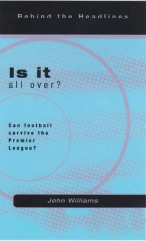Is it All Over?: Can Football Survive the Premier League? (Behind the Headlines S.) por John Williams