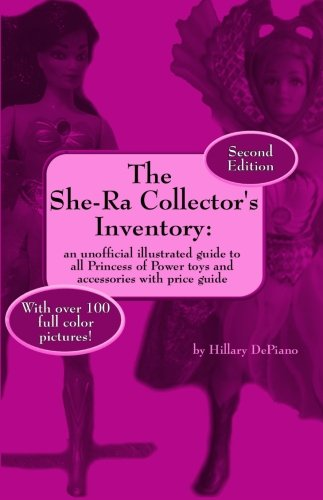 The She-Ra Collector's Inventory: an unofficial illustrated guide to all Princess of Power toys and accessories [Includes price guide]