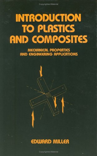 Introduction to Plastics and Composites: Mechanical Properties and Engineering Applications: 101 (Mechanical Engineering)